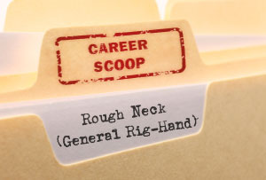 Career Scoop file, on what it's like to work as a Rough Neck (General Rig-Hand)