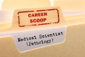 Career Scoop: Medical Scientist (Pathology)