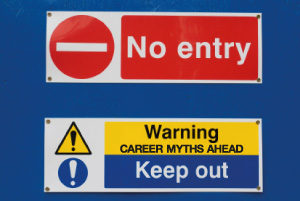 Photo of road signs warning of danger - No entry, and Keep out: Career myths ahead