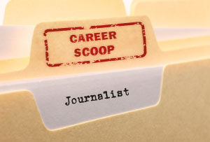 Career Scoop file, on what its like to work as a Journalist